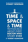 Time and Space and Time: Truthless Bilge About Every Doctor Who Story Ever
