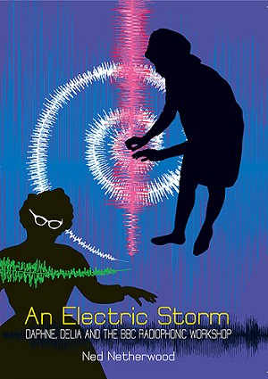 An Electric Storm: Daphne, Delia, and the BBC Radiophonic Workshop