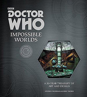 Doctor Who: Impossible Worlds (A 50 Year Treasury of Art and Design)