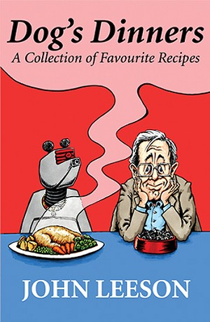 Dog's Dinners: A Collection of John Leeson's Favourite Recipes