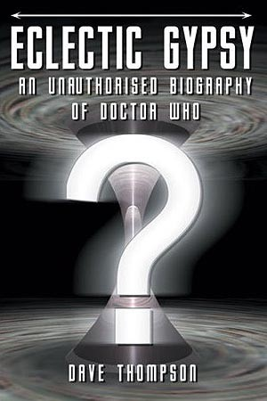 Eclectic Gypsy: An Unauthorised Biography of Doctor Who