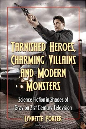Tarnished Heroes, Charming Villains, and Modern Monsters