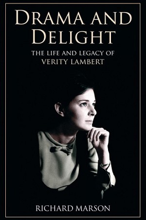 Drama and Delight: The Life of Verity Lambert (PB)