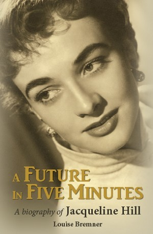 A Future in Five Minutes: A Biography of Jacqueline Hill